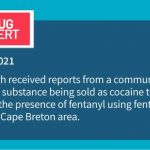 Public Health received reports from a community partner today that a substance being sold as cocaine tested positive for the presence of fentanyl in the Cape Breton area