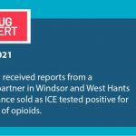 Public Health received reports from a community partner in Windsor and West Hants that a substance sold as ICE tested positive for the presence of opioids