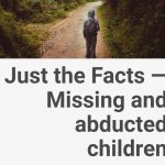 Just the Facts — Missing and abducted children